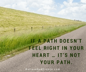 If a path doesn't feel right in your heart, it's not your path!