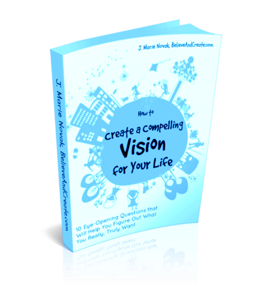 How to Create a Compelling Vision for Your Life Guidebook from Believe and Create founder J. Marie Novak