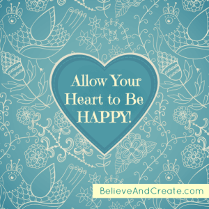 Allow your heart to be happy.