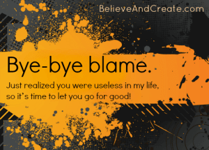 Bye-bye blame. Just realized you were useless in my life, so it's time to let you go for good.