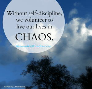 Without self-discipline, we volunteer to live our lives in chaos.