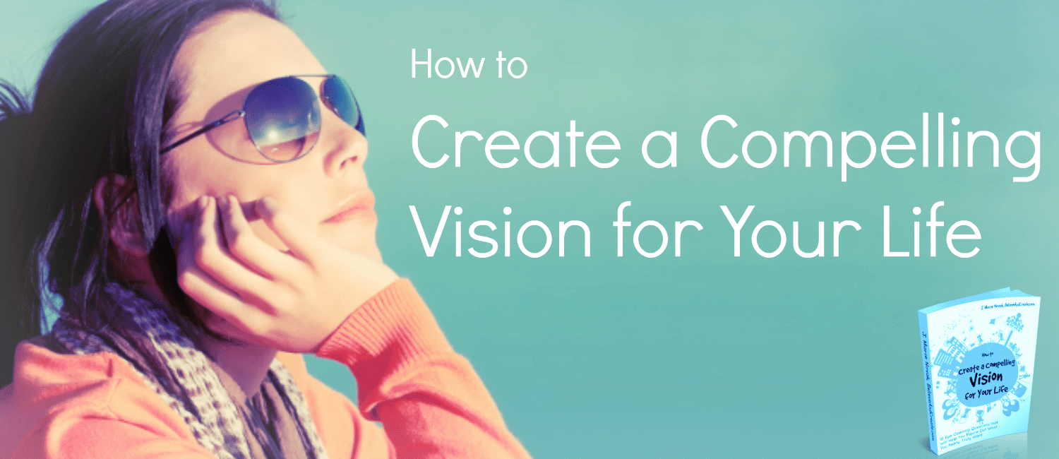 how to create a compelling vision for your life free guide
