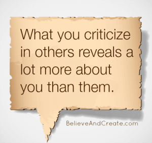 What you criticize in others reveals a lot more about you than them.