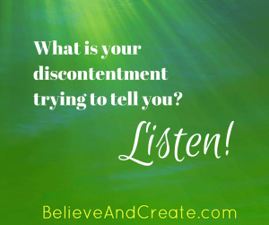 What is your discontentment trying to tell you? Listen!