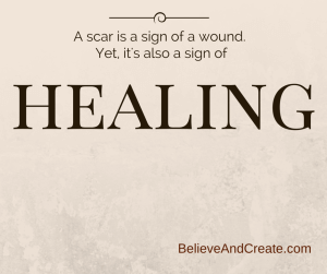 A scar is a sign of a wound. Yet it is also a sign of healing.