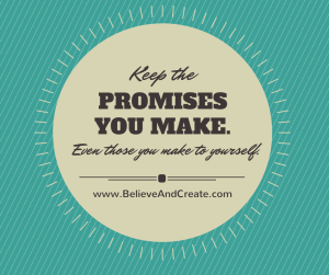 Keep Your Promises. Even Those You Make to Yourself!