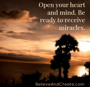 Open your heart and mind, be ready to receive miracles.