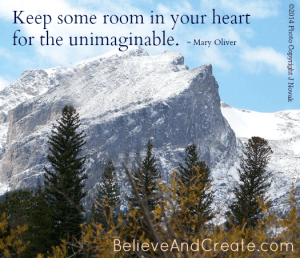 Keep some room in your heart for the unimaginable. - Mary Oliver quote