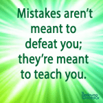 Mistakes aren't meant to defeat you