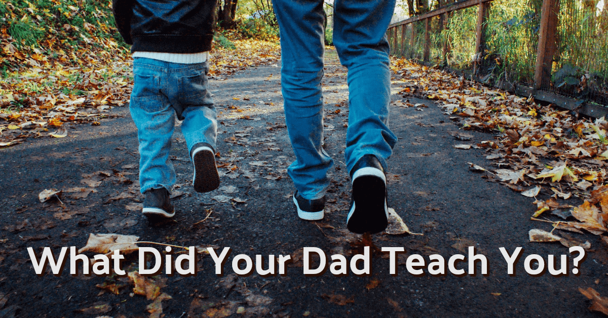Father's Day - What Did Your Dad Teach You