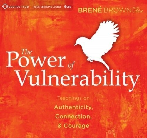 The power of vulnerability - brene brown