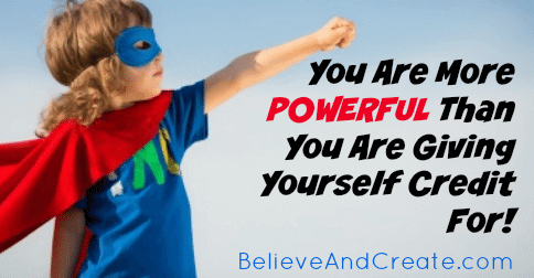 You Are More Powerful Than You Are Giving Yourself Credit For