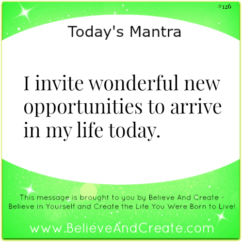 I invite wonderful new opporutnities into my life today