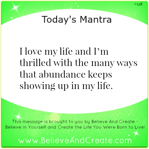 I love my life and I'm thrilled with the many ways abundance shows up in my life.