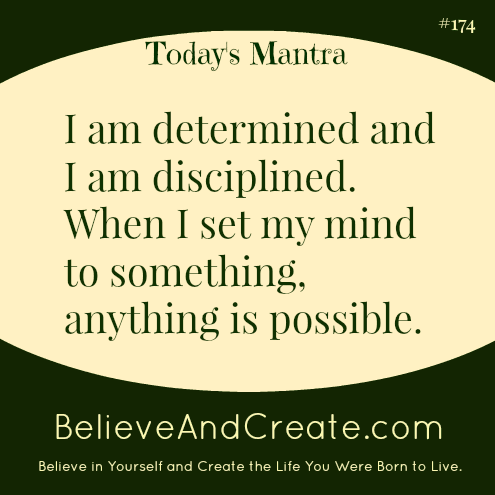 I am determined and disciplined. When I set my mind to something, anything is possible