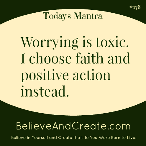 Worrying is toxic. I choose faith and positive action instead.