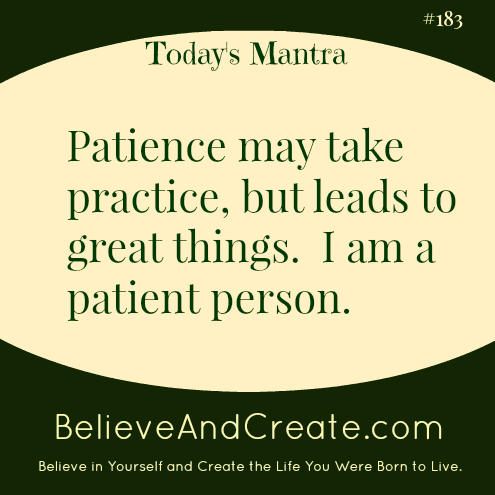 Patience may take practice, but it leads to great things