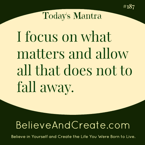 I focus on what matters and allow all that does not to fall away