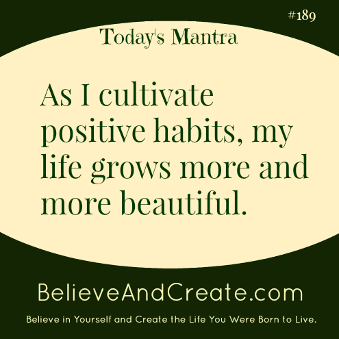 As I cultivate positive habits, my lie grows more and more beautiful