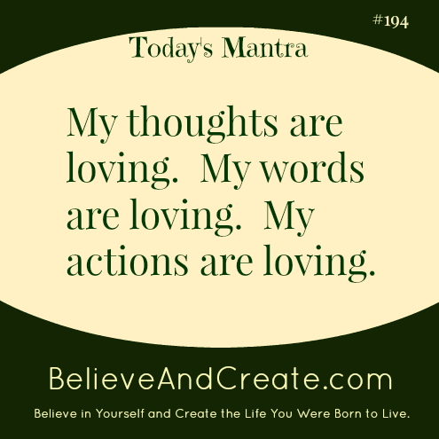 My thoughts are loving, my words are loving, my actions are loving