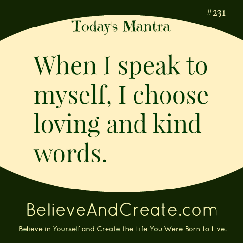 When I speak to myself,I choose loving, kind words.