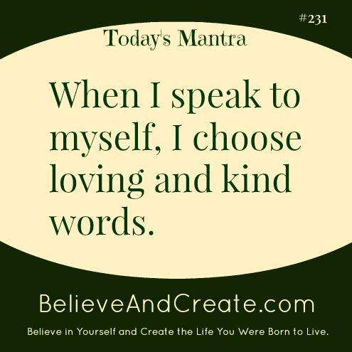 When I speak to myself,I choose loving, kind words.