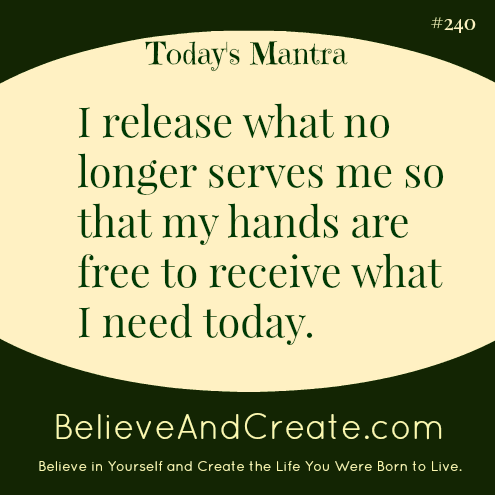 I release what no longer serves me so that I am free to receive what I need today.