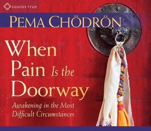 When Pain is the Doorway Pema Chodron