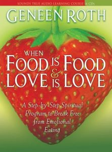 When Food is Food and Love is Love - Geneen Roth