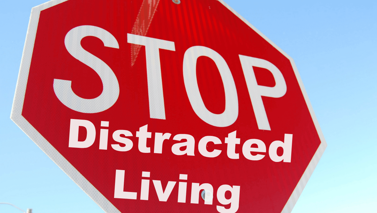 Are You Guilty of Distracted Living?