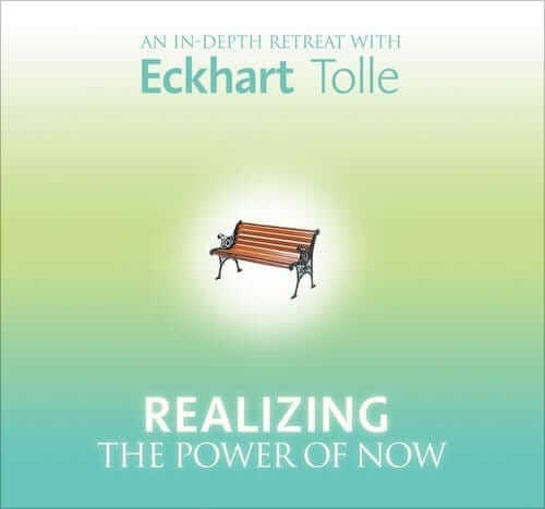 Realizing the Power of Now -- With Eckhart Tolle