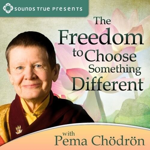 The freedom to choose something different course with Pema Chodron