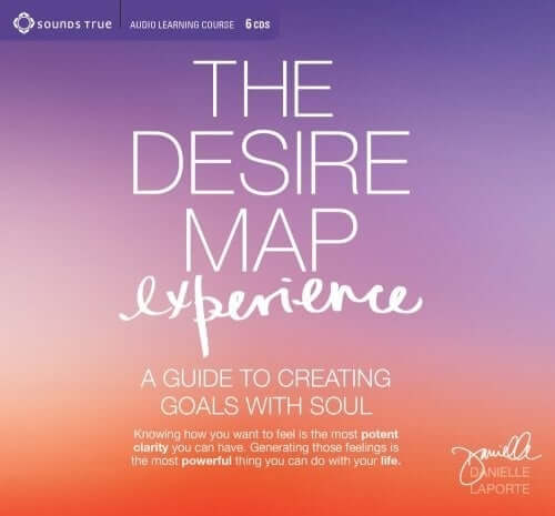 The Desire Map Experience Danielle LaPorte