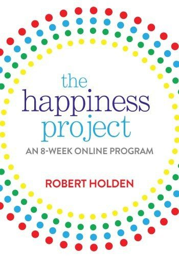 The Happiness Project: An 8-Week Online Program by Robert Holden