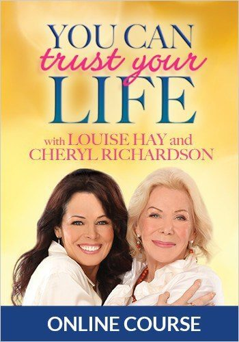 You Can Trust Your Life by Cheryl Richardson and Louise Hay