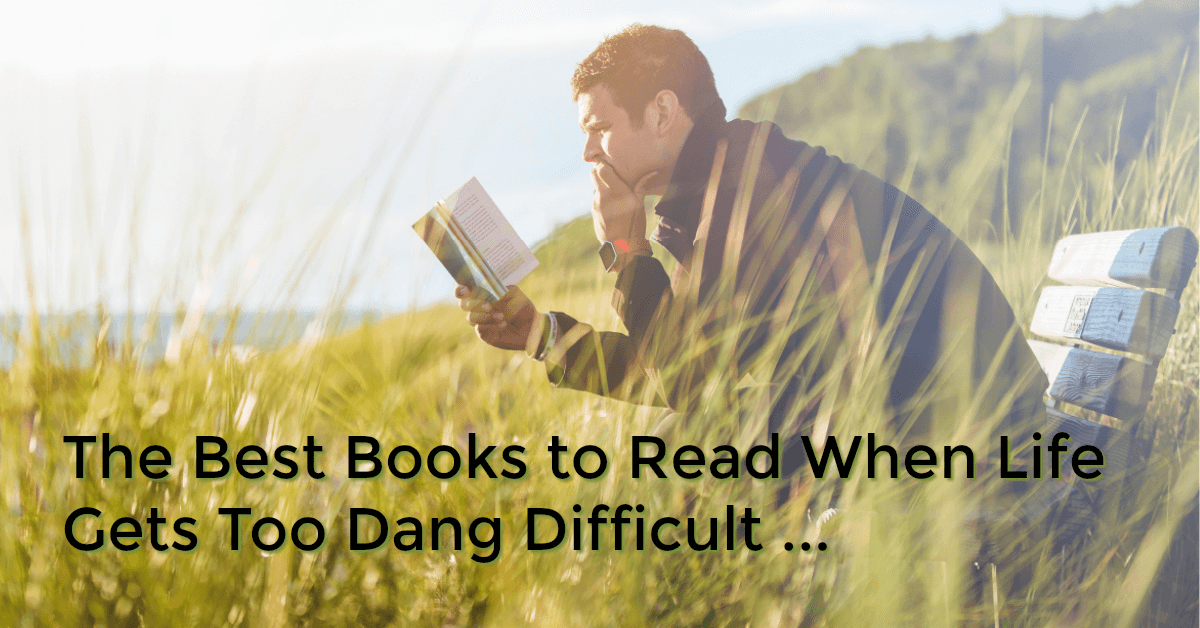 best books to read when your life is messed up and too difficult