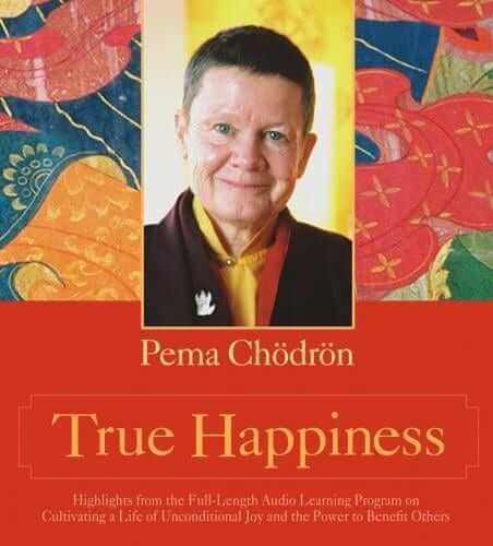 Pema Chodron True Happiness