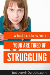 when you're tired of struggling do this