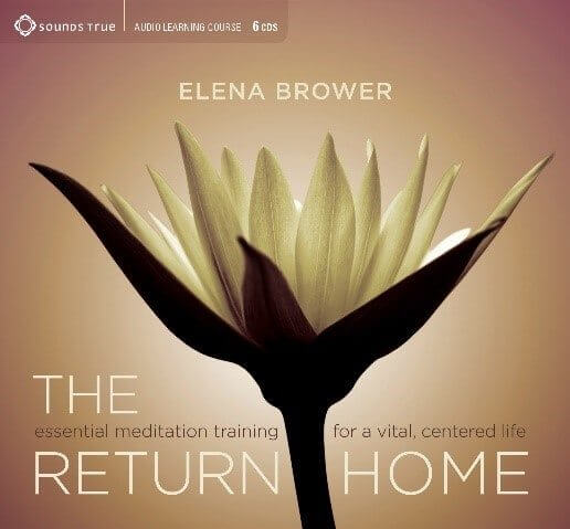 The Return Home: Essential Meditation Training for a Vital, Centered Life by Elena Brower