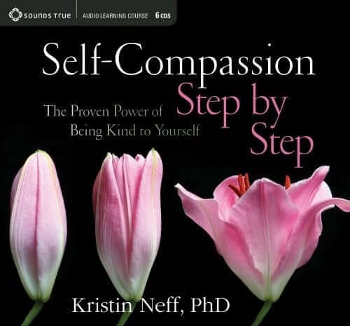 Self-Compassion Step by Step The Proven Power of Being Kind to Yourself