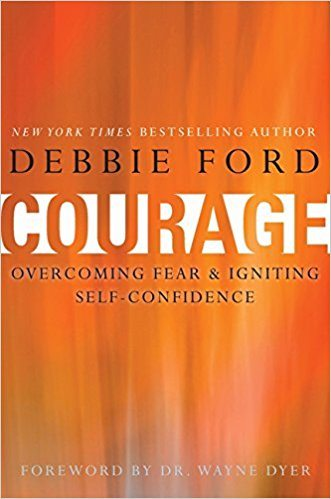 Courage: Overcoming Fear and Igniting Self-Confidence by Debbie Ford