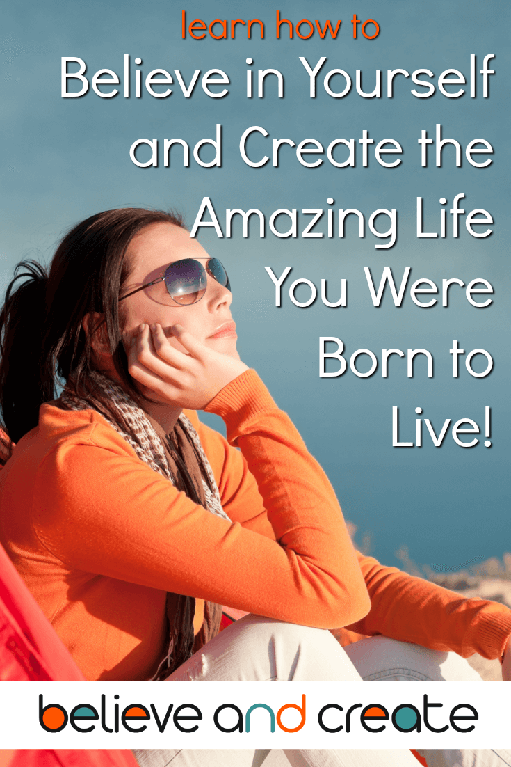 Believe in Yourself and Create the Amazing life You Were Born to Live!  www.BelieveAndCreate.com