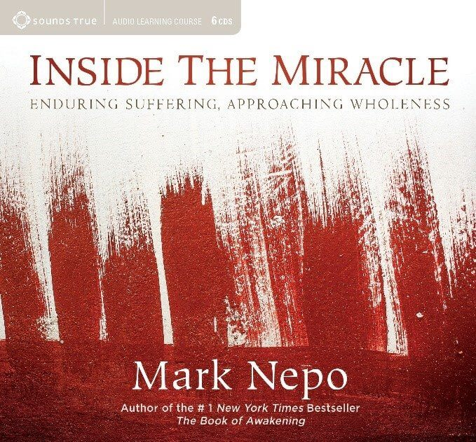 Inside the Miracle: Enduring Suffering, Approaching Wholeness by Mark Nepo