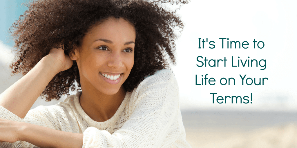 want to change your life ? it's time to start living life on your terms