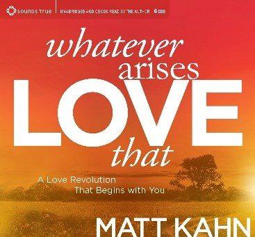 Whatever Arises, Love That by Matt Kahn