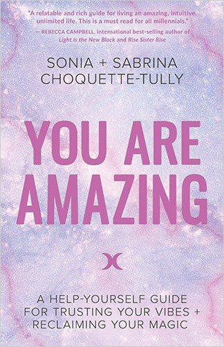 You Are Amazing by Sonia Choquette-Tully and Sabrina Choquette=Tully