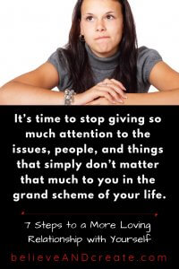 stop giving so much time and attention to people and things that don't matter that much in your life -- love yourself instead