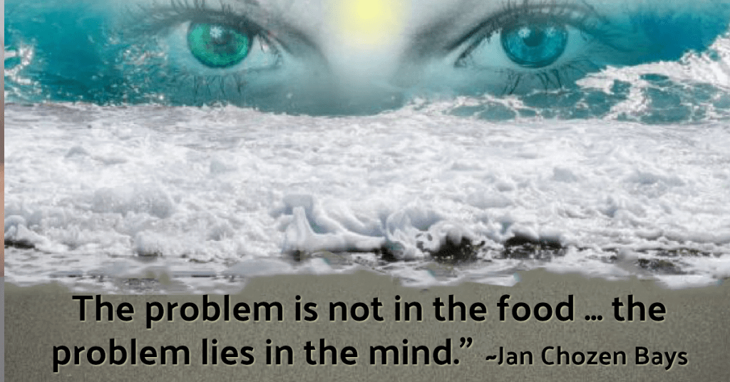 the problem lies not in the food ... the problem lies in the mind