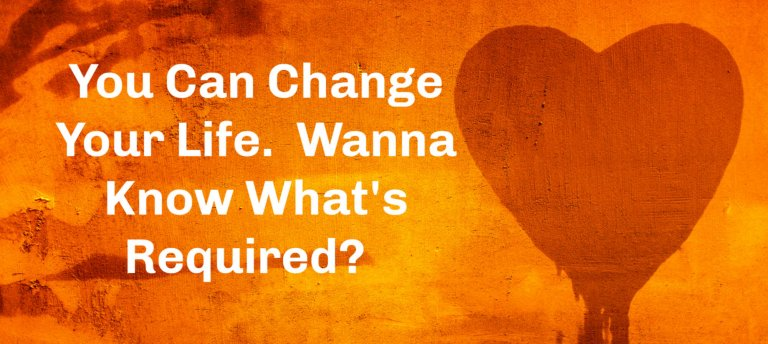 what's required to change your life