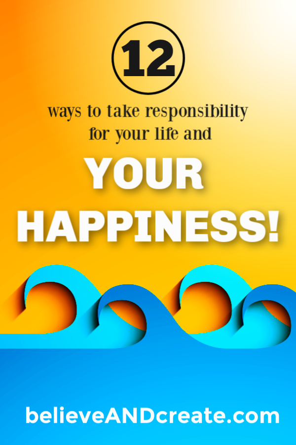 12 ways to take responsibility for your life happiness
